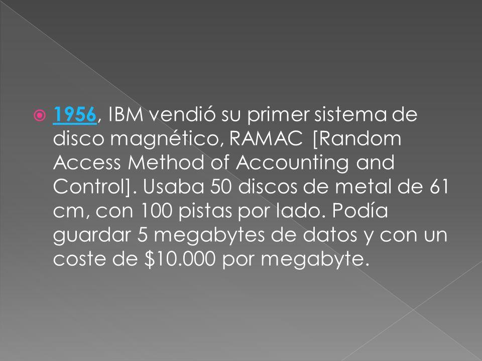 1956, IBM vendió su primer sistema de disco magnético, RAMAC [Random Access Method of Accounting and Control].